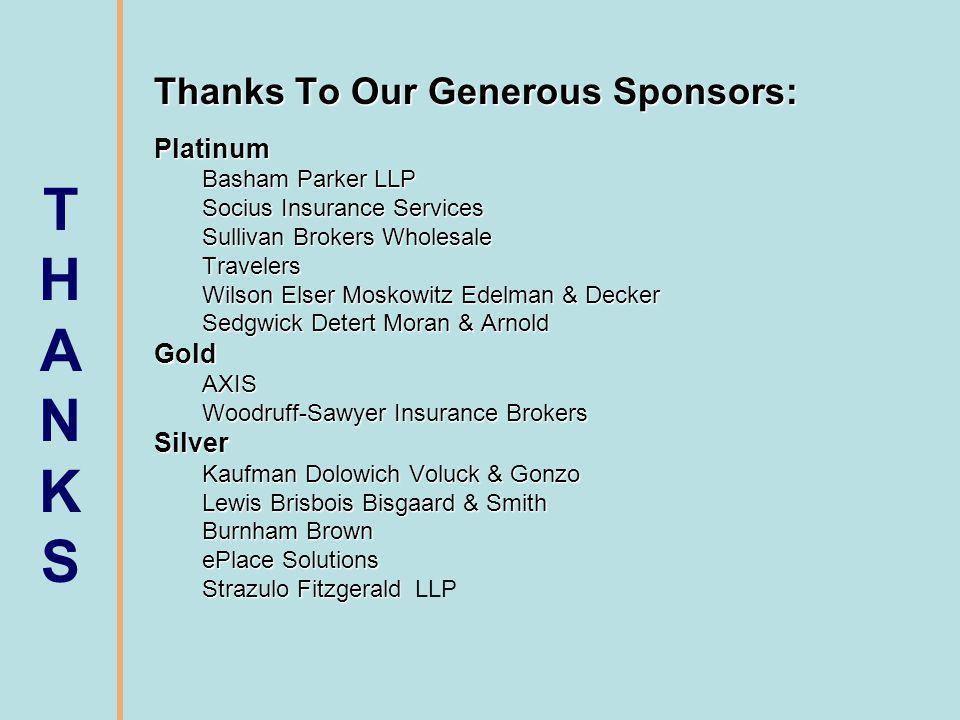 Thanks To Our Generous Sponsors: Platinum Basham Parker LLP Socius Insurance Services Sullivan Brokers Wholesale Travelers Wilson Elser Moskowitz Edel