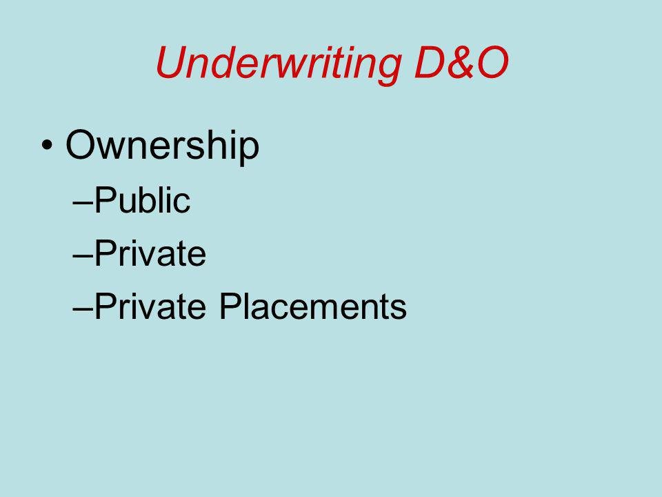 Underwriting D&O Ownership –Public –Private –Private Placements