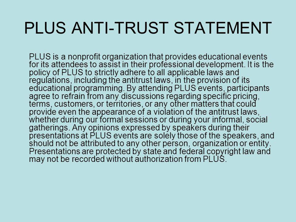 PLUS ANTI-TRUST STATEMENT PLUS is a nonprofit organization that provides educational events for its attendees to assist in their professional developm