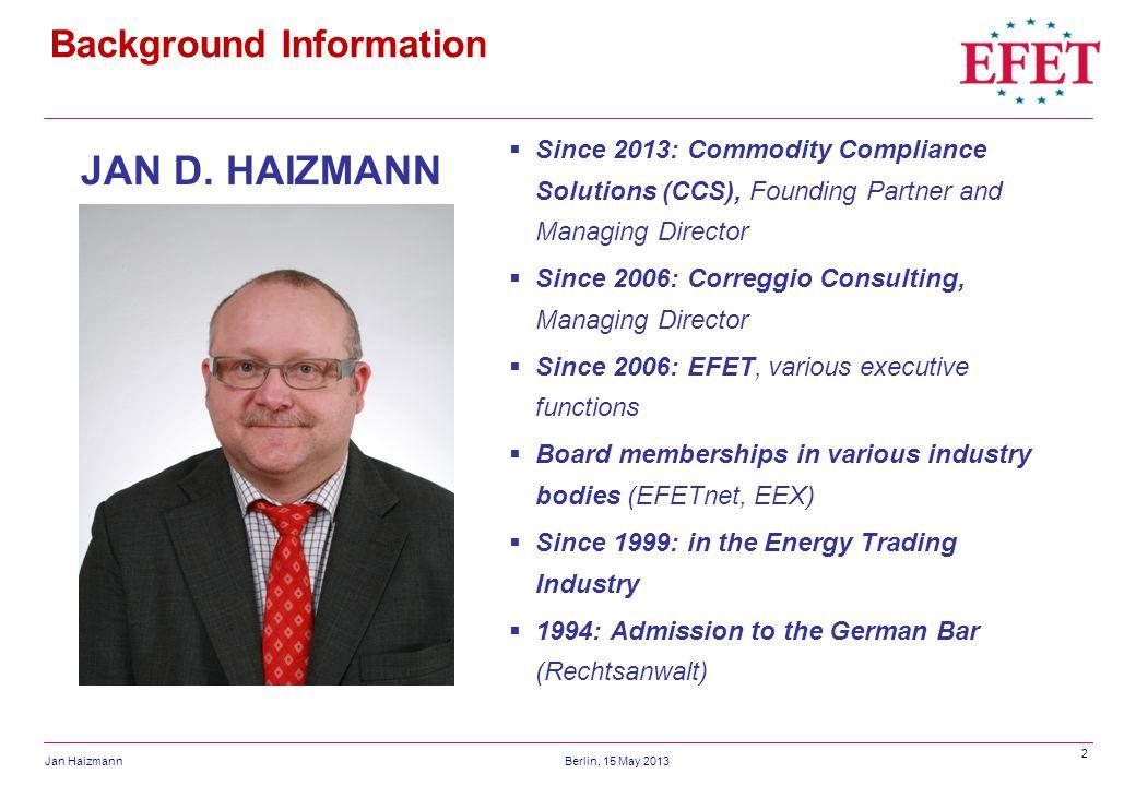 2 Jan HaizmannBerlin, 15 May 2013 Background Information JAN D. HAIZMANN Since 2013: Commodity Compliance Solutions (CCS), Founding Partner and Managi