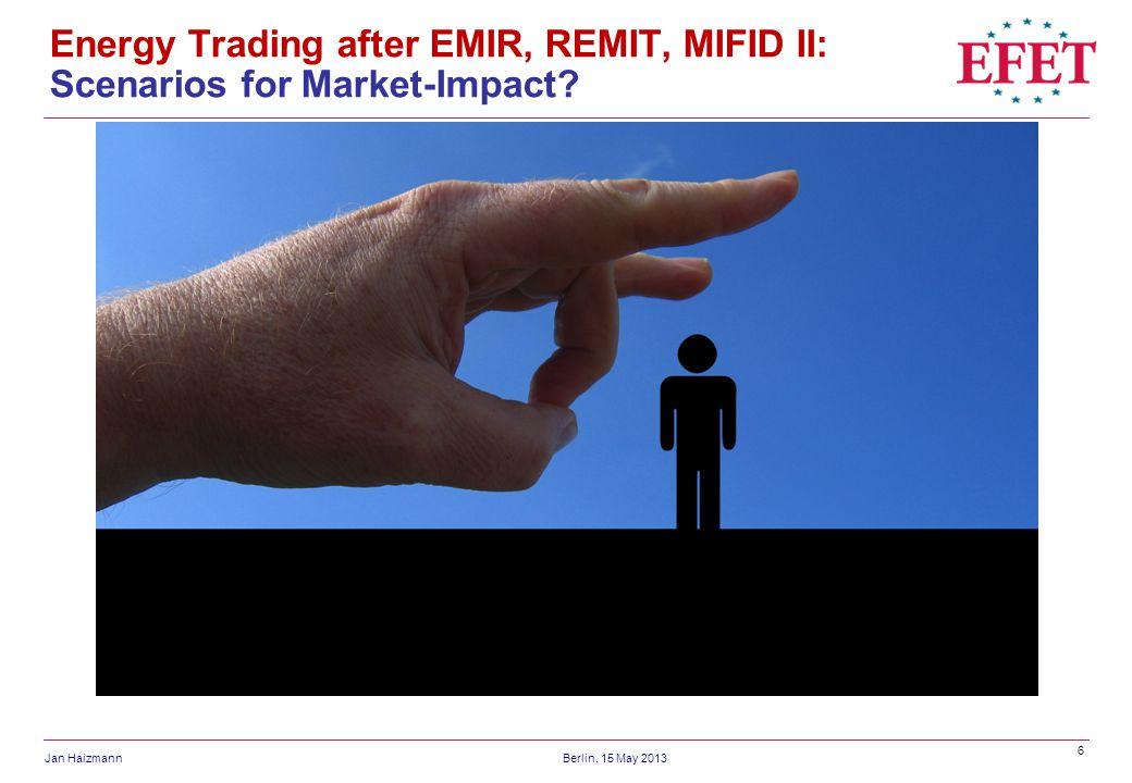 6 Jan HaizmannBerlin, 15 May 2013 Energy Trading after EMIR, REMIT, MIFID II: Scenarios for Market-Impact?