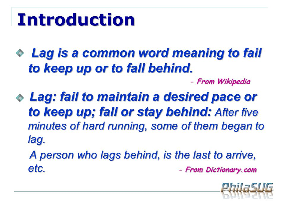Introduction Lag is a common word meaning to fail to keep up or to fall behind. Lag is a common word meaning to fail to keep up or to fall behind. - F