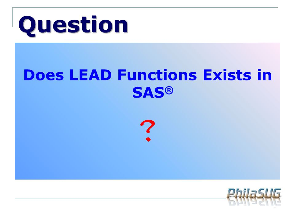 Question Does LEAD Functions Exists in SAS ® ?