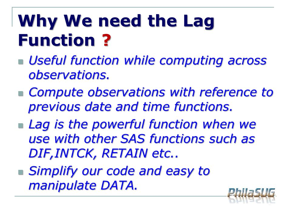 Why We need the Lag Function ? Useful function while computing across observations. Useful function while computing across observations. Compute obser