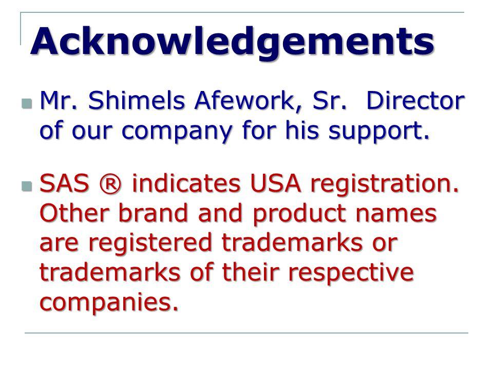 Acknowledgements Mr. Shimels Afework, Sr. Director of our company for his support. Mr. Shimels Afework, Sr. Director of our company for his support. S