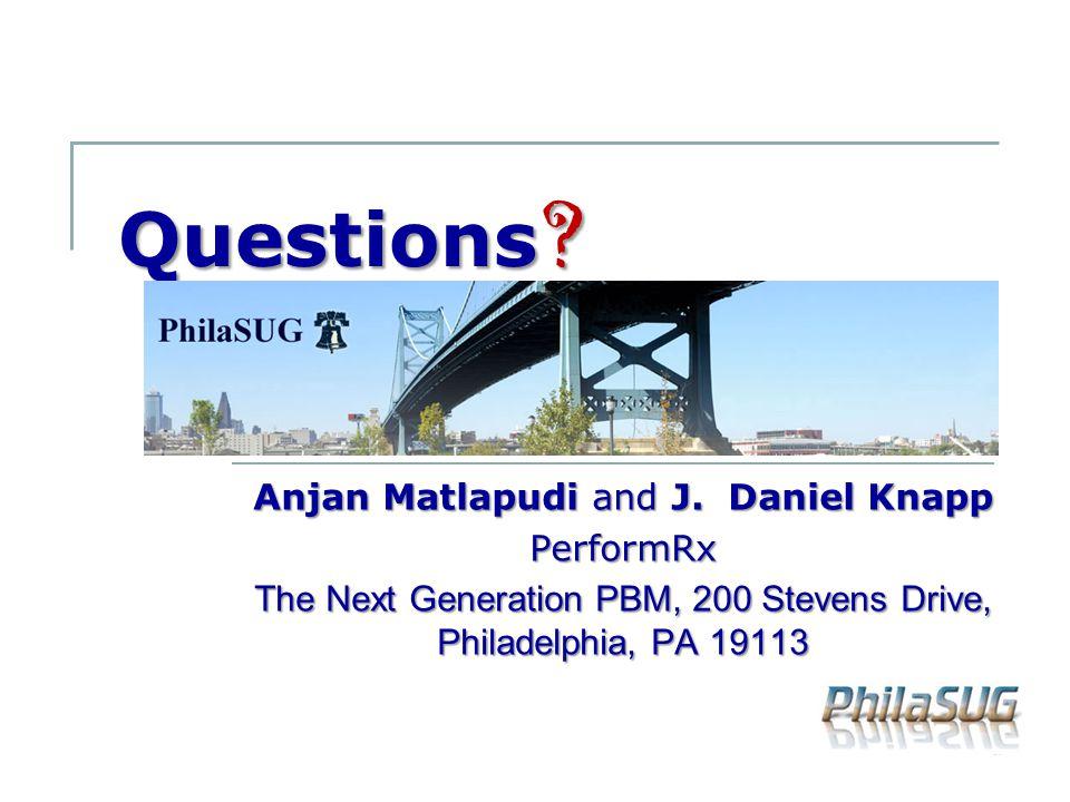 Questions ? Anjan Matlapudi and J. Daniel Knapp PerformRx The Next Generation PBM, 200 Stevens Drive, Philadelphia, PA 19113
