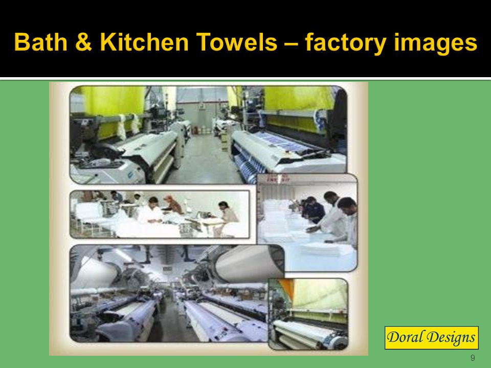 8 Our towels factory is one of the very best in Pakistan and ships to customers all over the world.