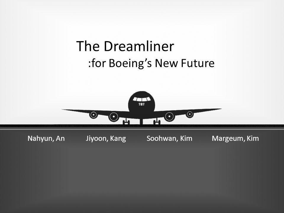 The Dreamliner :for Boeings New Future Nahyun, An Jiyoon, Kang Soohwan, Kim Margeum, Kim
