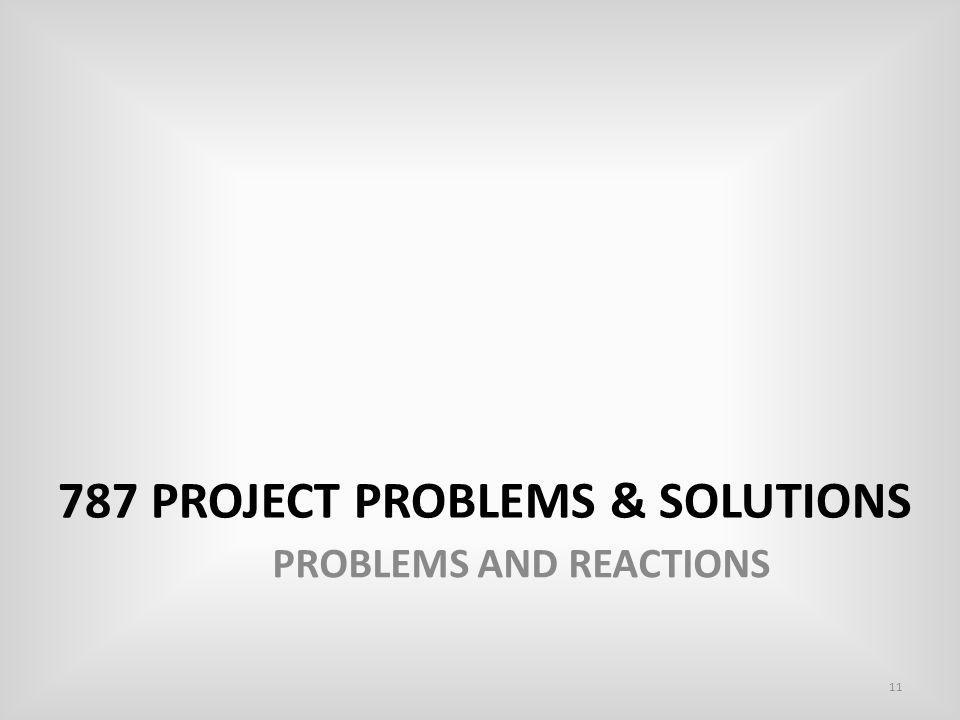 787 PROJECT PROBLEMS & SOLUTIONS 11 PROBLEMS AND REACTIONS