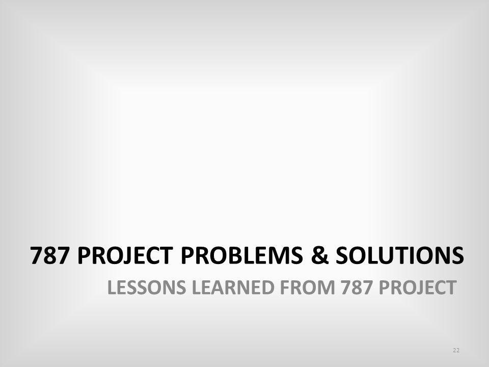 787 PROJECT PROBLEMS & SOLUTIONS 22 LESSONS LEARNED FROM 787 PROJECT