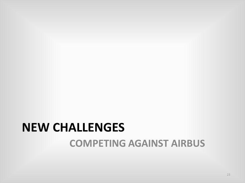 NEW CHALLENGES 25 COMPETING AGAINST AIRBUS