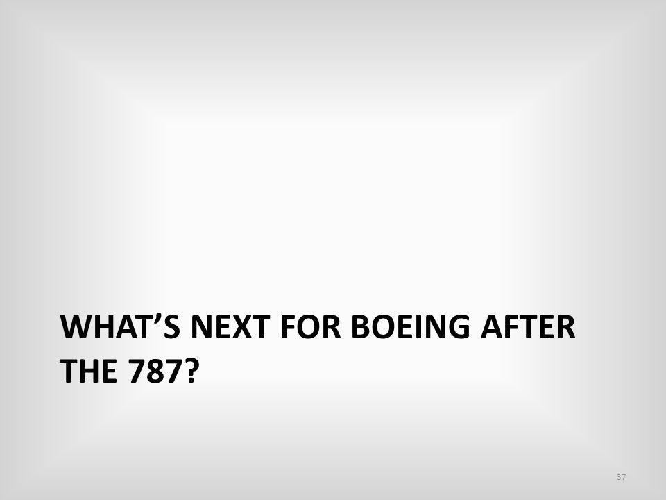 37 WHATS NEXT FOR BOEING AFTER THE 787?