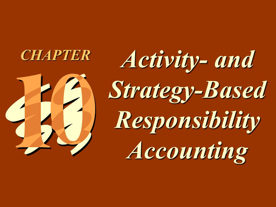 10 -12 Elements of a Strategy-Based Responsibility Accounting System