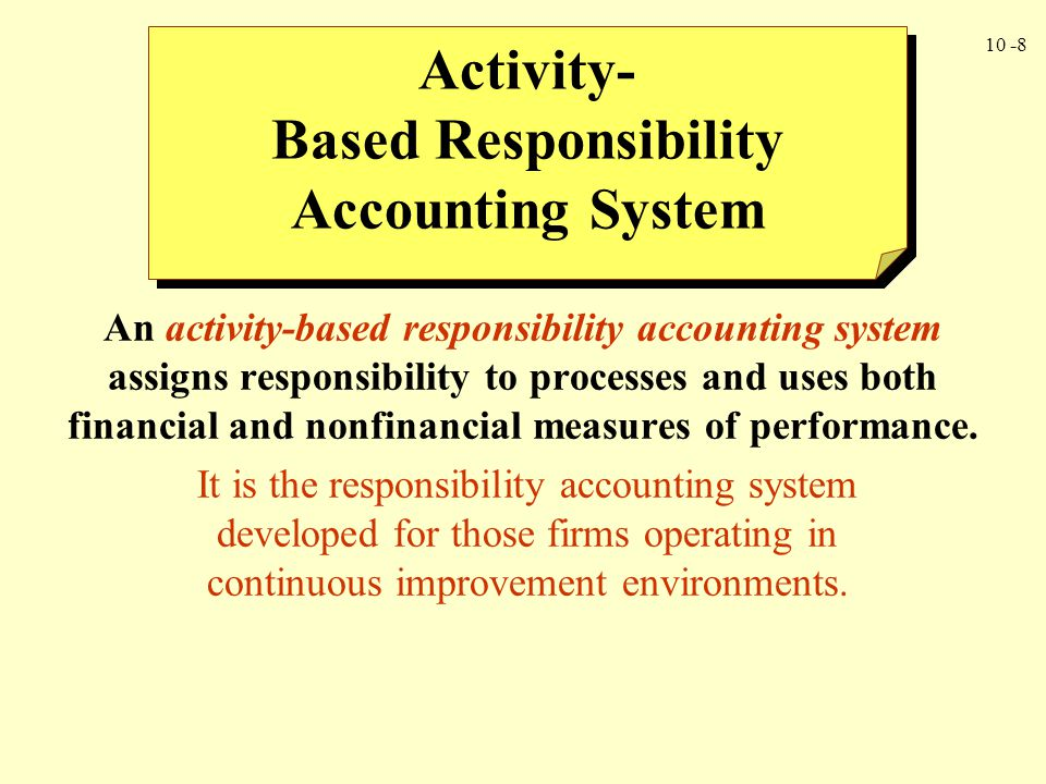 10 -9 Elements of an Activity-Based Responsibility Accounting System