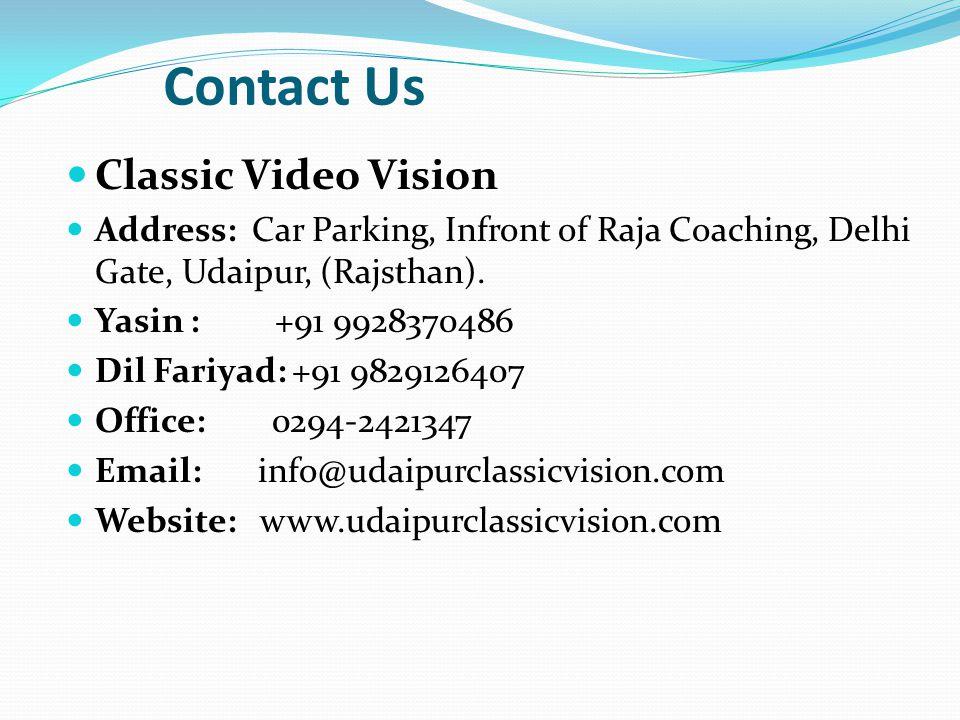 Contact Us Classic Video Vision Address: Car Parking, Infront of Raja Coaching, Delhi Gate, Udaipur, (Rajsthan). Yasin : +91 9928370486 Dil Fariyad: +