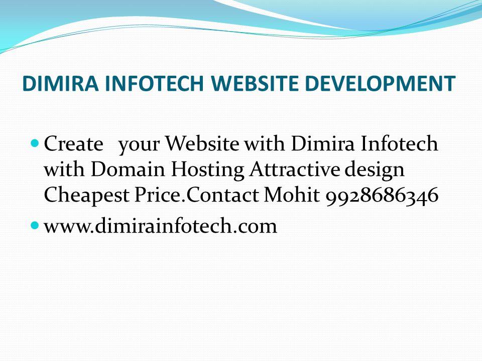 DIMIRA INFOTECH WEBSITE DEVELOPMENT Create your Website with Dimira Infotech with Domain Hosting Attractive design Cheapest Price.Contact Mohit 992868