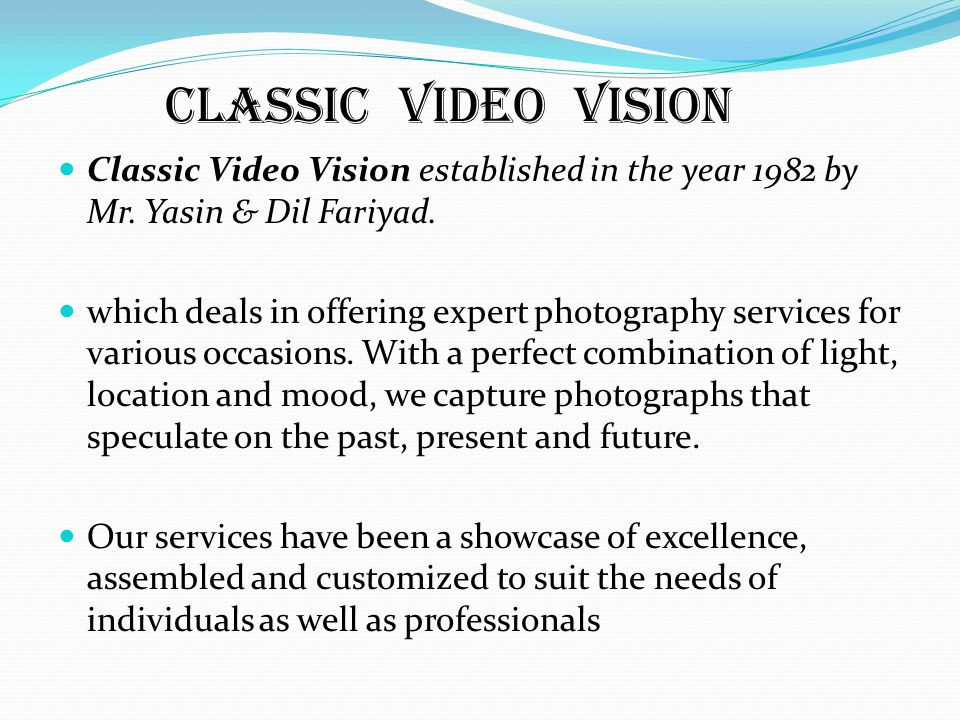 Classic Video Vision Classic Video Vision established in the year 1982 by Mr. Yasin & Dil Fariyad. which deals in offering expert photography services