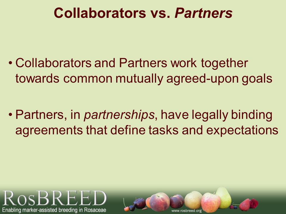 Collaborators and Partners work together towards common mutually agreed-upon goals Partners, in partnerships, have legally binding agreements that def