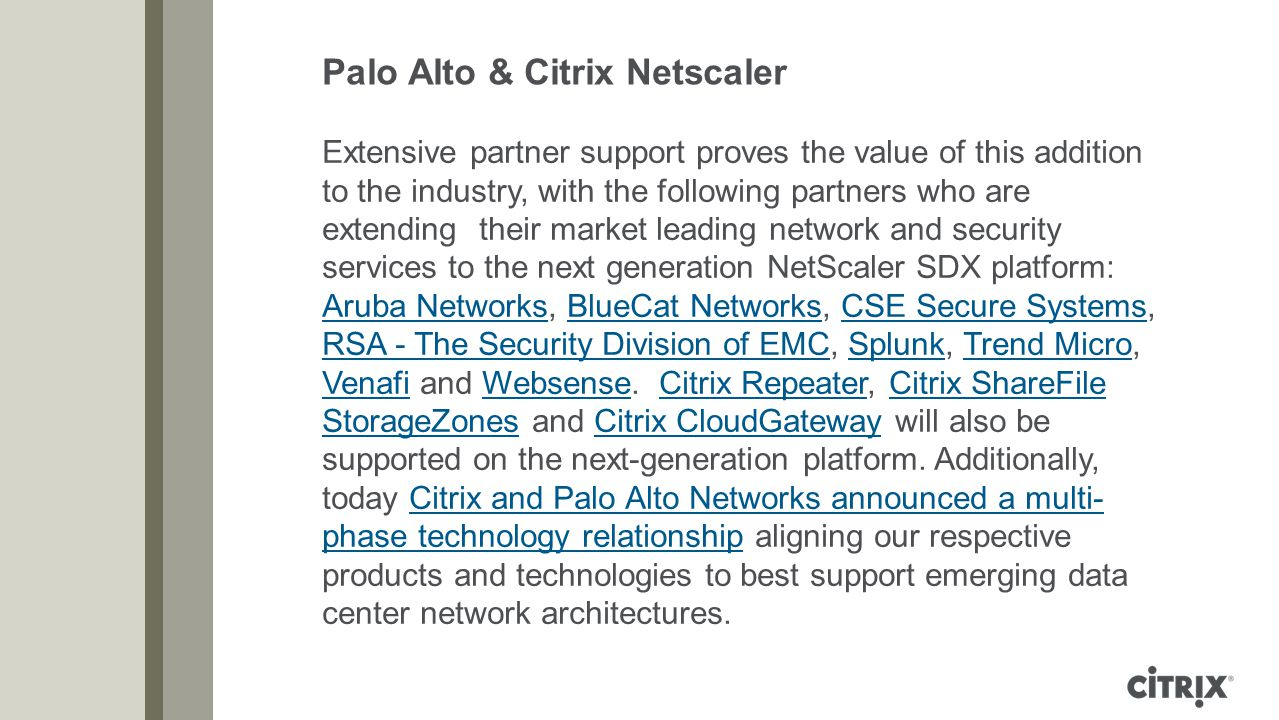 Palo Alto & Citrix Netscaler Extensive partner support proves the value of this addition to the industry, with the following partners who are extendin