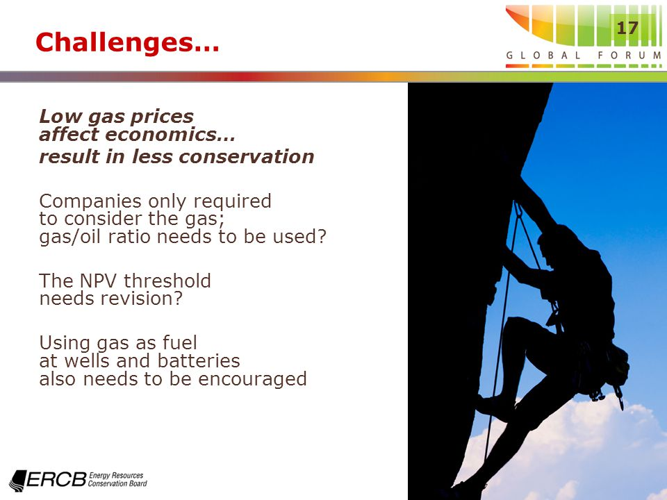 17 Challenges… Low gas prices affect economics… result in less conservation Companies only required to consider the gas; gas/oil ratio needs to be used.