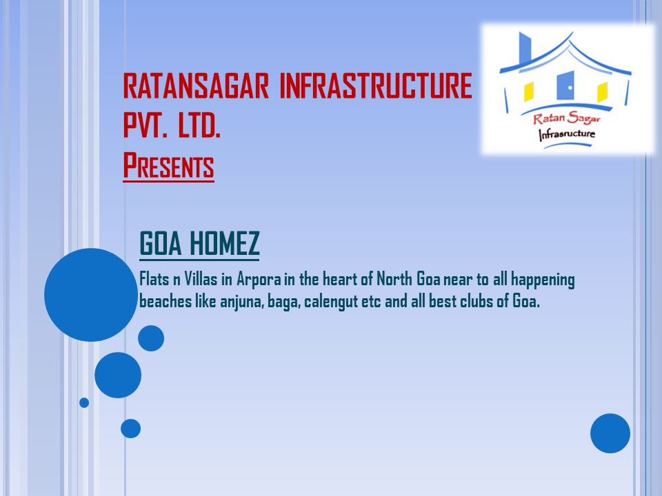 RATANSAGAR INFRASTRUCTURE PVT. LTD. P RESENTS GOA HOMEZ Flats n Villas in Arpora in the heart of North Goa near to all happening beaches like anjuna,