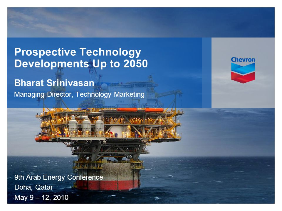 Prospective Technology Developments Up to 2050 Bharat Srinivasan Managing Director, Technology Marketing 9th Arab Energy Conference Doha, Qatar May 9