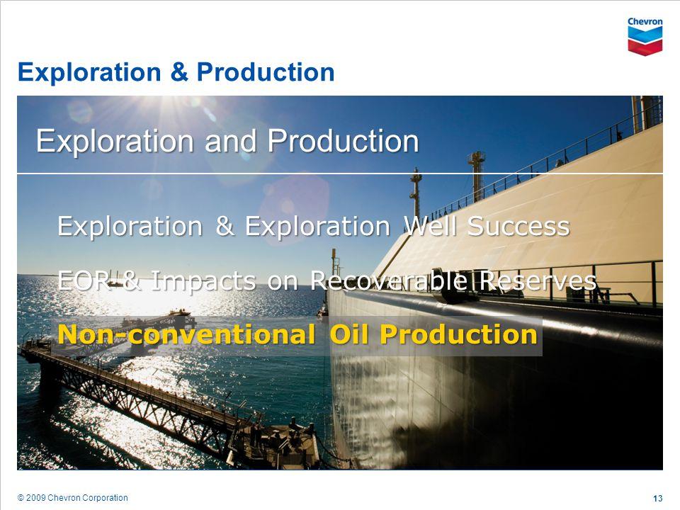 © 2009 Chevron Corporation 13 Exploration & Production Exploration and Production Exploration & Exploration Well Success EOR & Impacts on Recoverable