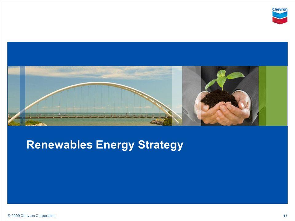 © 2009 Chevron Corporation 17 Renewables Energy Strategy