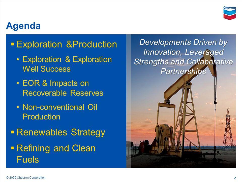 © 2009 Chevron Corporation 2 Agenda Exploration &Production Exploration & Exploration Well Success EOR & Impacts on Recoverable Reserves Non-conventio