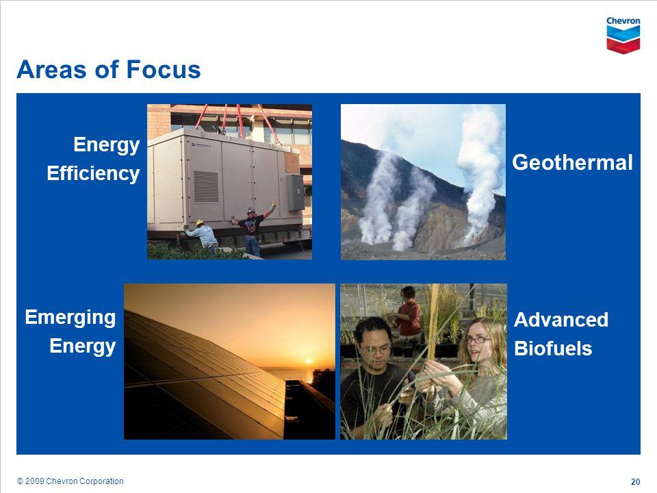 © 2009 Chevron Corporation 20 Areas of Focus Geothermal Advanced Biofuels Emerging Energy Energy Efficiency