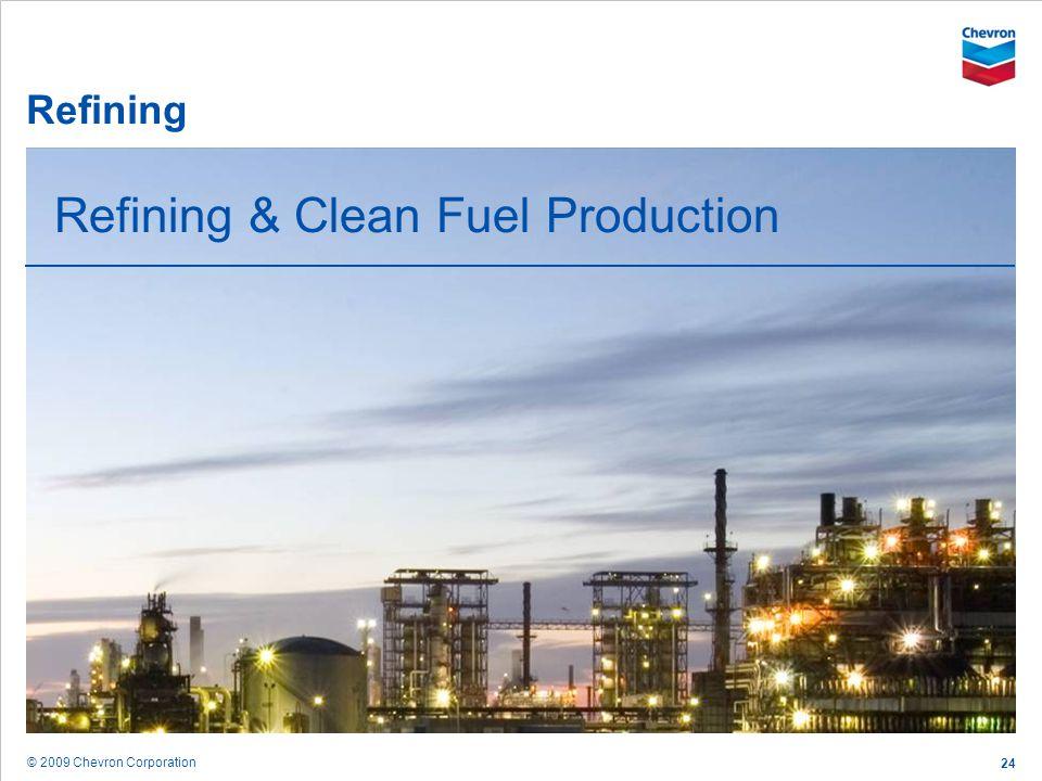 © 2009 Chevron Corporation 24 Refining Refining & Clean Fuel Production