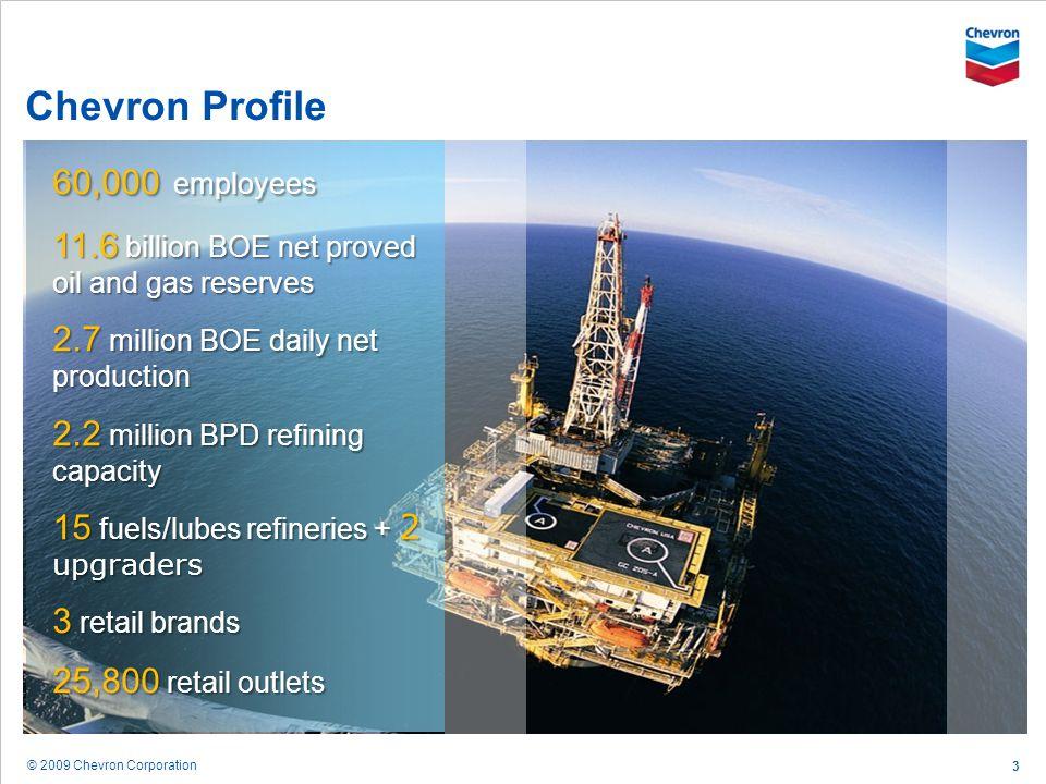 © 2009 Chevron Corporation 3 Chevron Profile 60,000 employees 11.6 billion BOE net proved oil and gas reserves 2.7 million BOE daily net production 2.