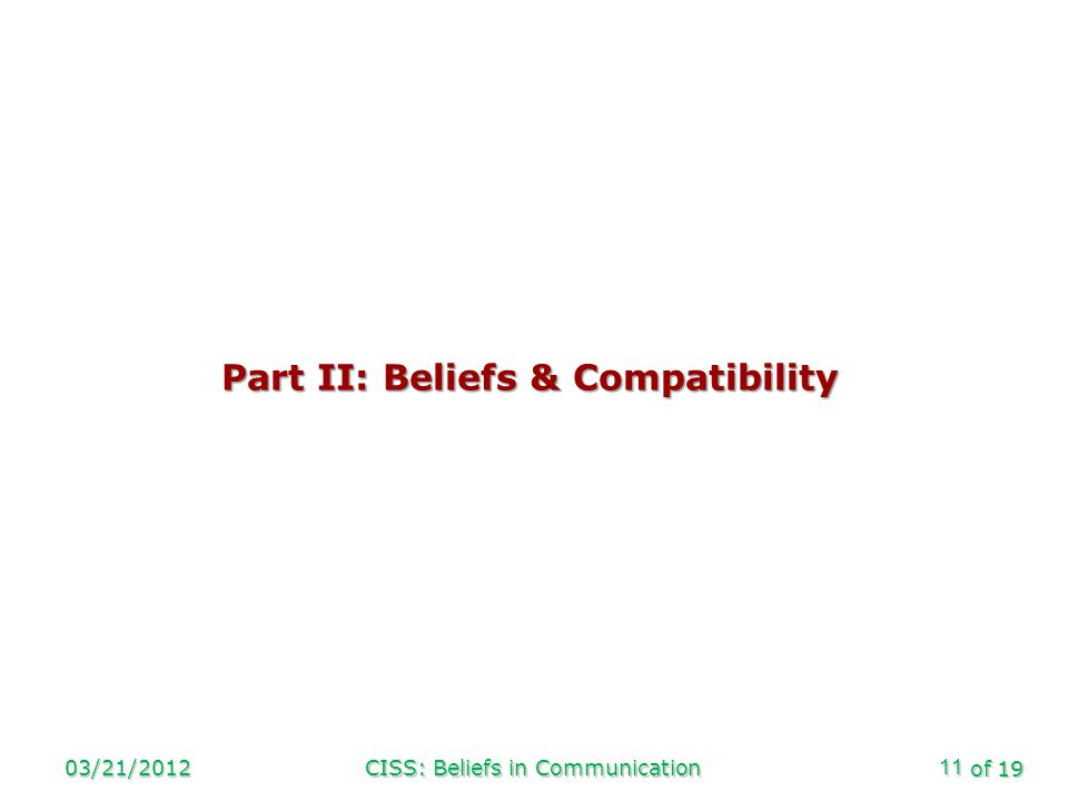 of 19 03/21/2012CISS: Beliefs in Communication11 Part II: Beliefs & Compatibility