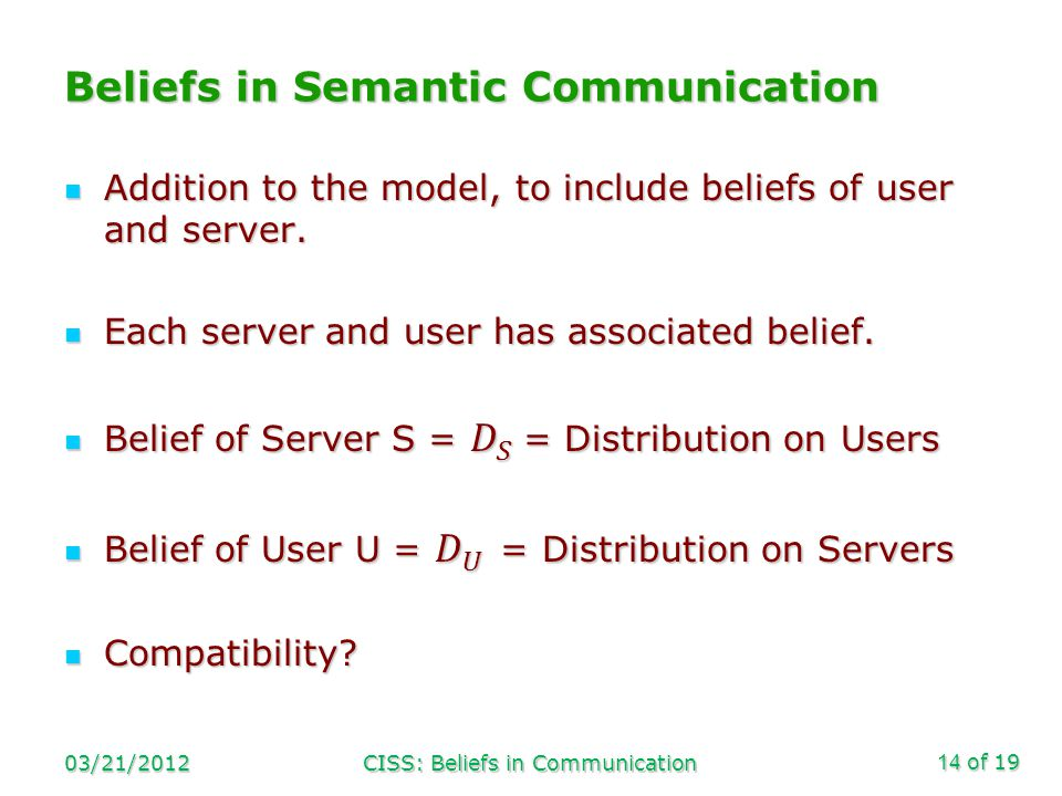 of 19 Beliefs in Semantic Communication 03/21/2012CISS: Beliefs in Communication14