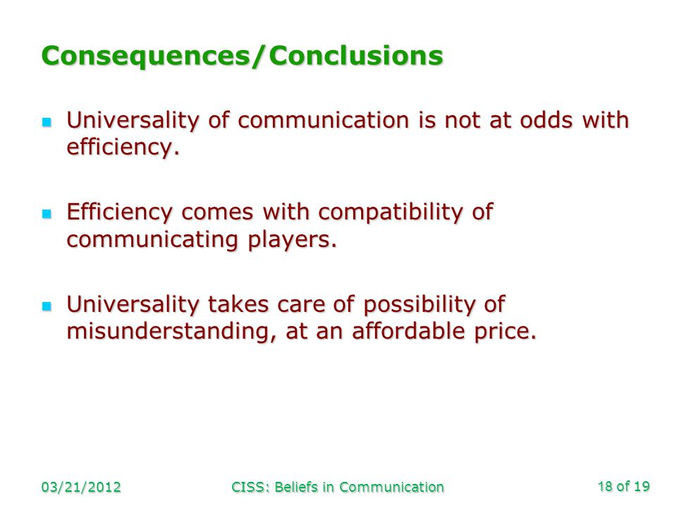 of 19 Consequences/Conclusions Universality of communication is not at odds with efficiency.