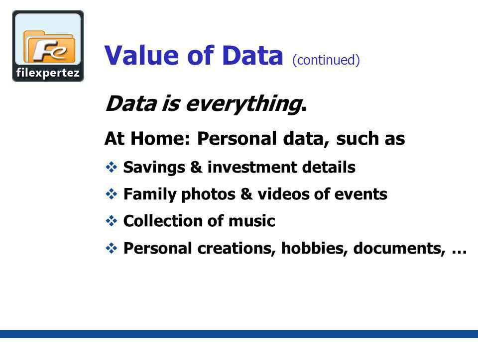 Value of Data (continued) Data costs time and money Hard work to collect / acquire Endless hours to organize Refine / clean raw data of anomalies Analyze to locate patterns & trends
