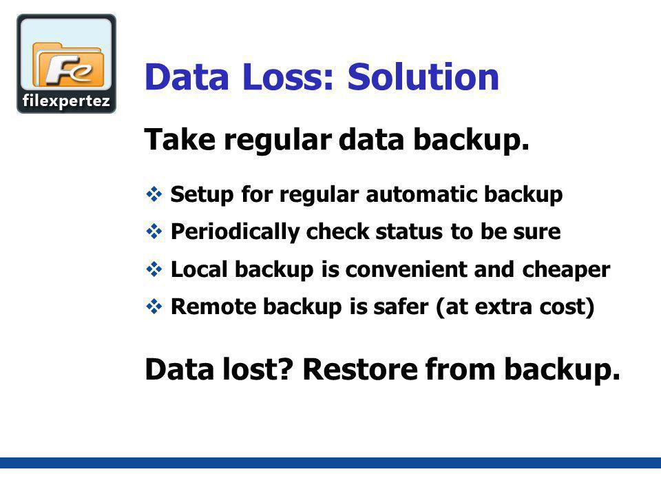 Take regular data backup.