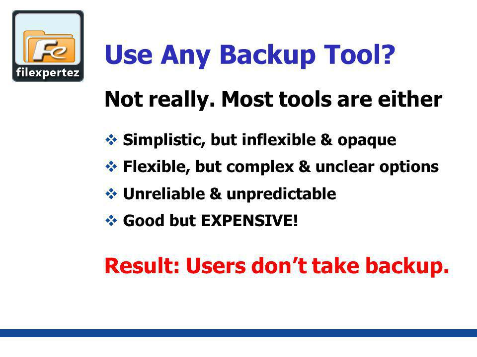 Not really. Most tools are either Use Any Backup Tool.