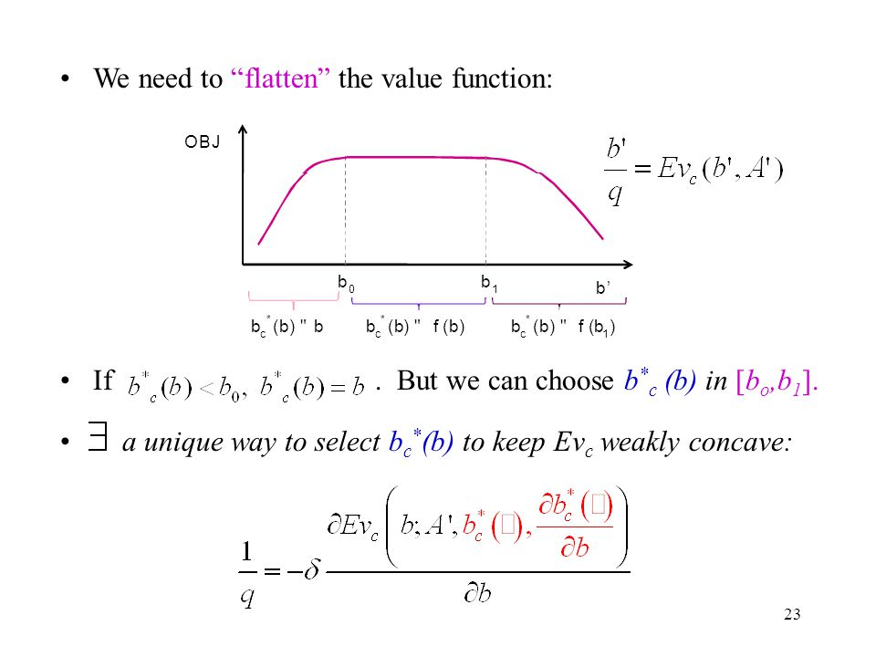 23 We need to flatten the value function: If. But we can choose b * c (b) in [b o,b 1 ].