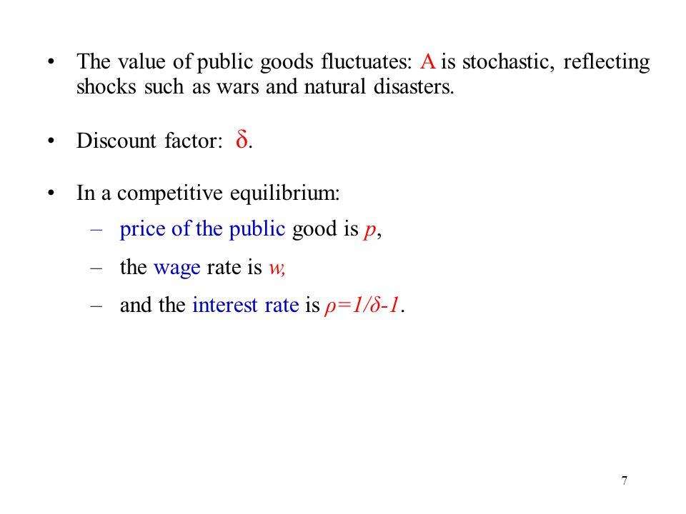 7 The value of public goods fluctuates: A is stochastic, reflecting shocks such as wars and natural disasters.