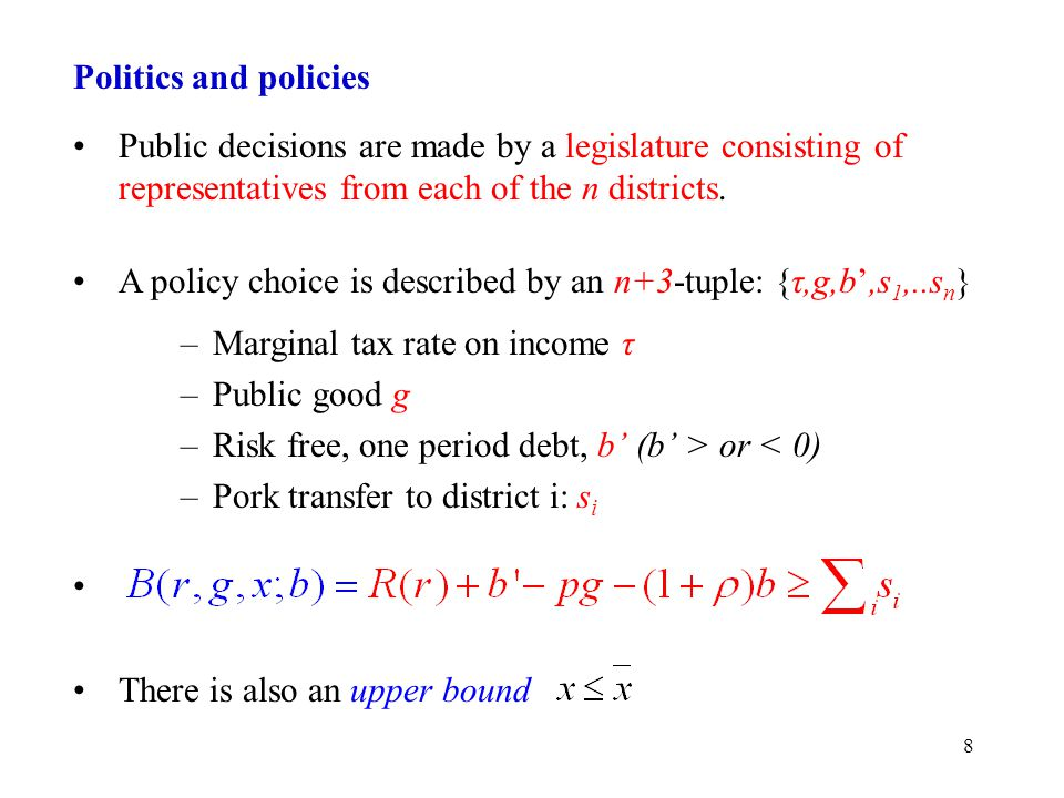 8 Politics and policies Public decisions are made by a legislature consisting of representatives from each of the n districts.