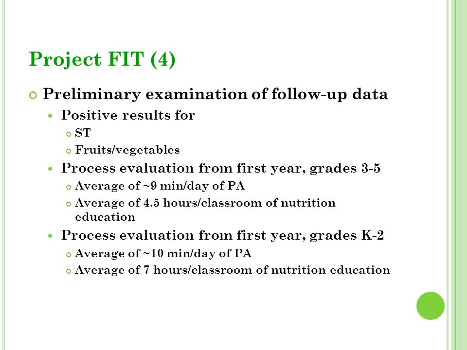 Project FIT (4) Preliminary examination of follow-up data Positive results for ST Fruits/vegetables Process evaluation from first year, grades 3-5 Ave