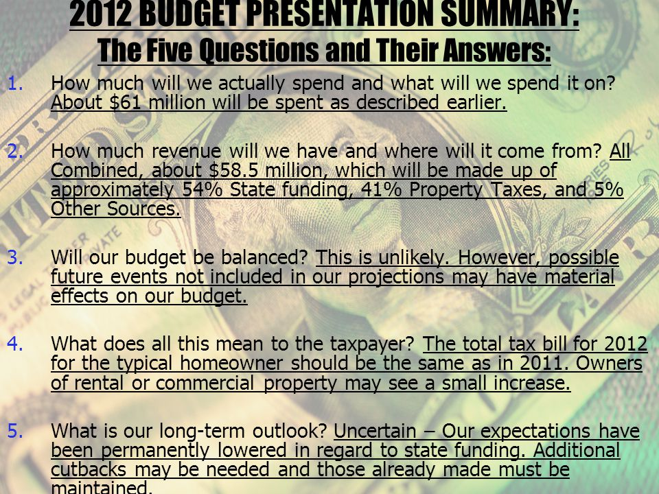 2012 BUDGET PRESENTATION SUMMARY: The Five Questions and Their Answers: 1.How much will we actually spend and what will we spend it on.