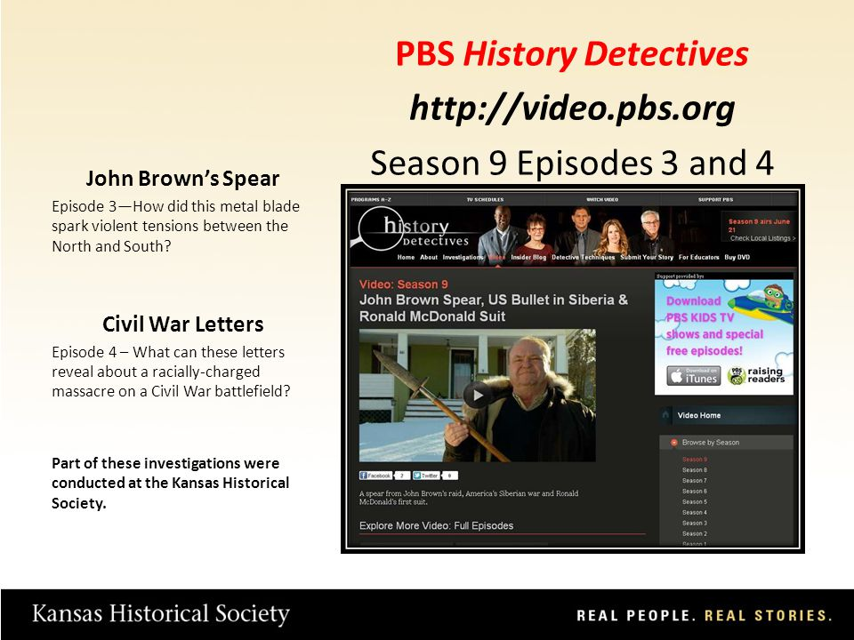 PBS History Detectives http://video.pbs.org Season 9 Episodes 3 and 4 John Browns Spear Episode 3How did this metal blade spark violent tensions between the North and South.