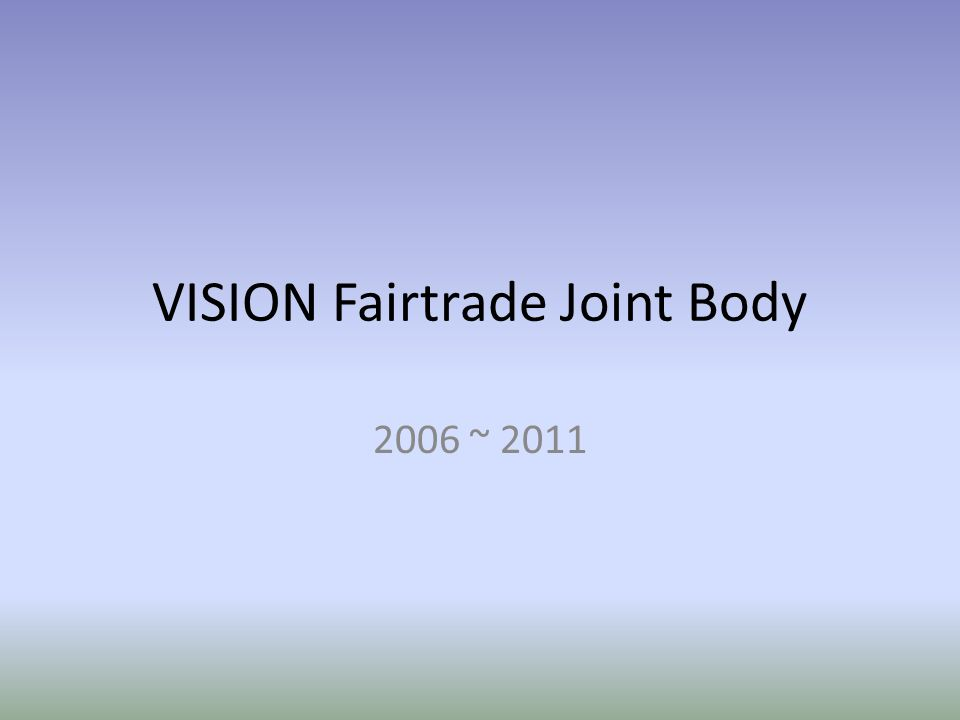 VISION Fairtrade Joint Body 2006 ~ 2011