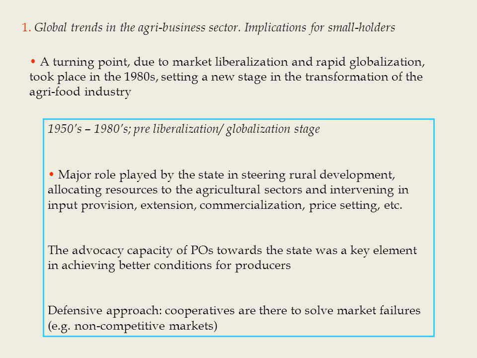 1980s - Liberalization/globalization phase Mutinationalization: global value chains, transnational corporations as importance players Specialization/differentiation: convenience products, niche markets; quality as salient feature of products Vertical coordination: tailored business relationships Private grades and standards: certification schemes, products specifications Supermarket revolution: emergernce of superpowerful supermarkets (from spot-markets to concentrated markets) In the academic and development sectors: Emergence of the value chain thinking (a new level and logic of intervention)