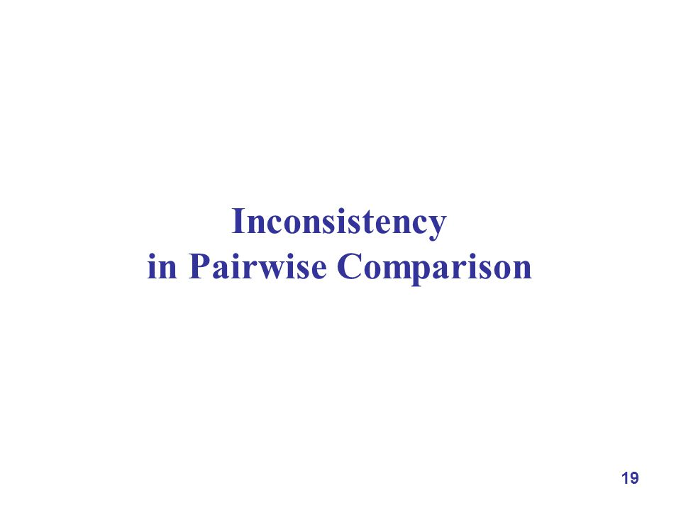 19 Inconsistency in Pairwise Comparison