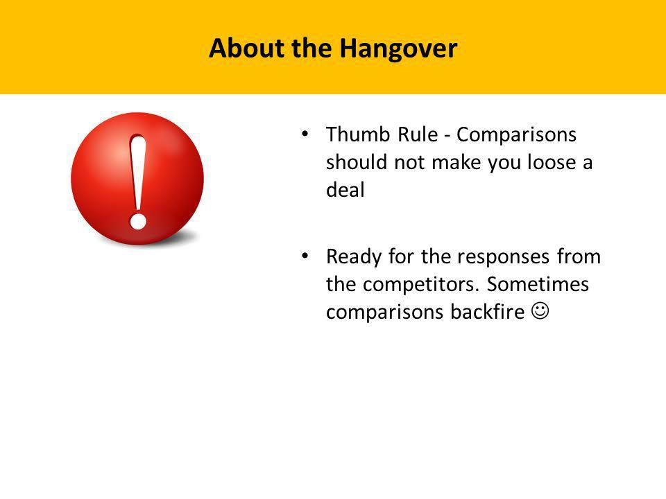 About the Hangover Thumb Rule - Comparisons should not make you loose a deal Ready for the responses from the competitors. Sometimes comparisons backf