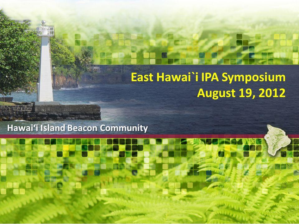 Hawaii Island Beacon Community Hawaii Island Beacon Community East Hawai`i IPA Symposium August 19, 2012