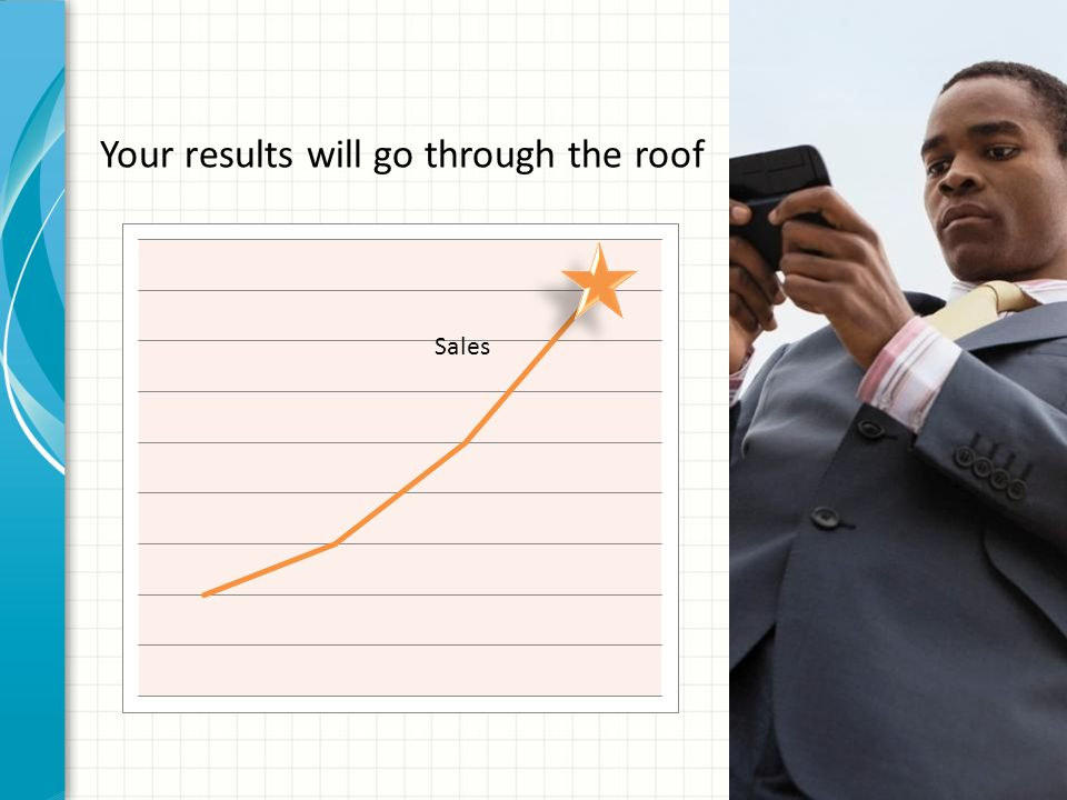Your results will go through the roof Sales
